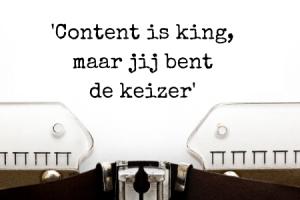 Citaat zakelijk bloggen Content is king, jij bent de keizer